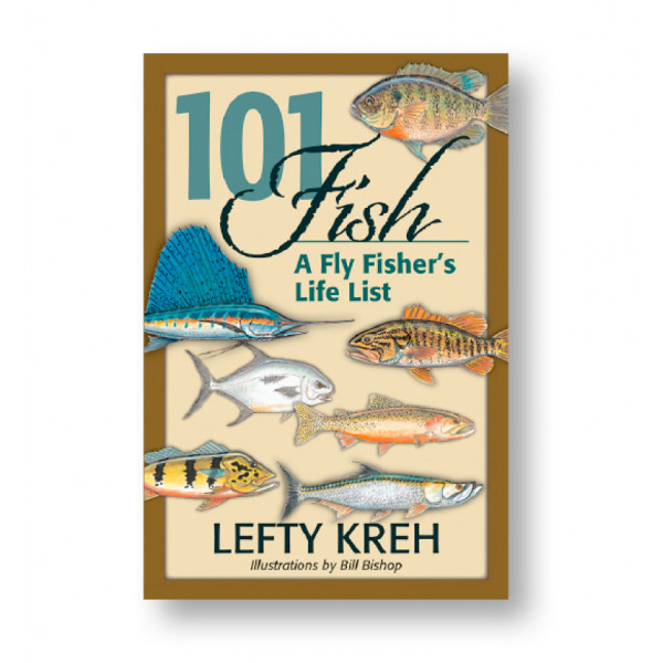 101 Fish: A Fly Fisher's Life List  - Lefty Kreh